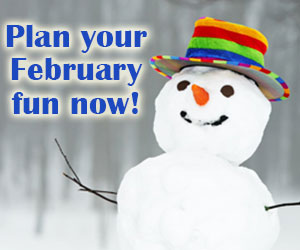 Plan your February fun now