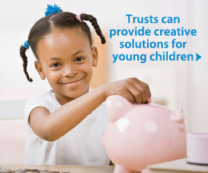 Trusts can provide creative solutions for young children or problem beneficiaries