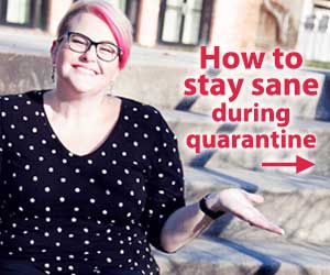 How to Stay Sane during Quarantine in 4 Simple Steps