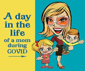 A day in the life of a mom during Covid-19 Apr21