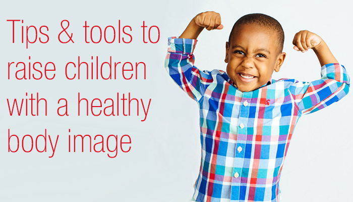 Raise your child with a healthy body image