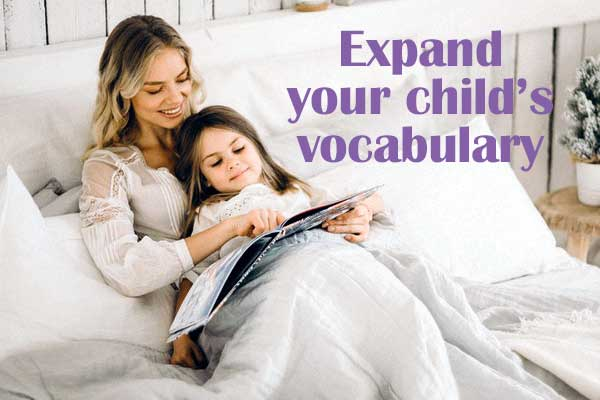 Guide your child to an ever-expanding vocabulary