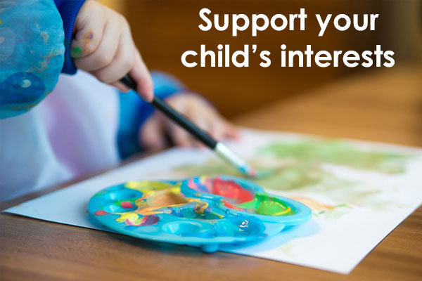 Support and encourage your child's interests